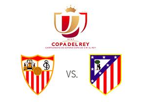 Sevilla vs. Atletico Madrid - Copa del Rey