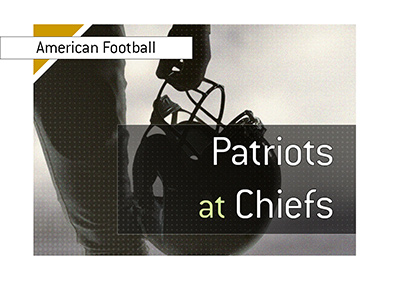 American Football matchup - Kansas City vs. New England - Patriots at Chiefs.  Bet on it!