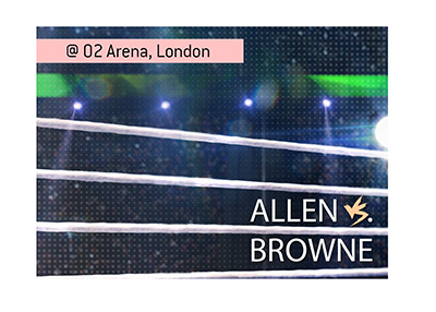 The boxing match between Lucas Browne and David Allen is coming up at the O2 Arena in London.  Bet on it!