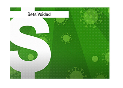 The bets made on matches affected by the virus will likely be voided.