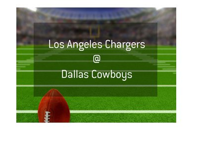 NFL Matchup - Los Angeles Chargers vs. Dallas Cowboys - Odds and Preview.  Who is the favourite to win?