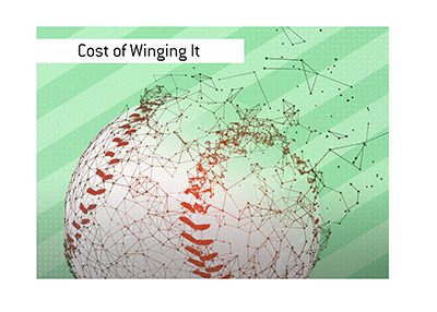 The high cost of Winging It.  The 2020 baseball season is paying the high price for not preparing properly.