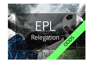 The English Premier League 2017/18 season - Relegation odds - Who is likely to be the third team that heads down to the Championship? - Bet on it!