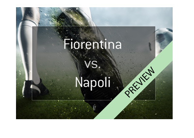Fiorentina vs. Napoli - Serie A match preview - Round 35 - April 29th, 2018.