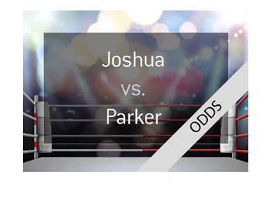 Boxing match odds - Anthony Joshua vs. Joseph Parker - Bet on it! - March 31st, 2018.