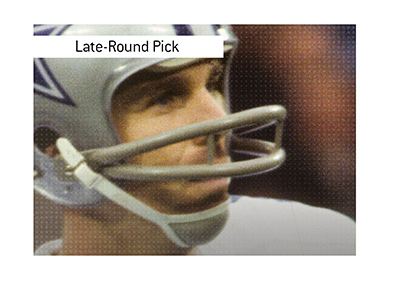 Roger Staubach - One of the best players in the league was a late round draft pick.