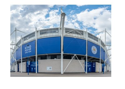 Leicester City FC stadium - King Power - Shot from outside.