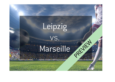 Red Bull Leipzig vs. Olympique Marseille - Europa League quarter-final preview.  Bet on it!