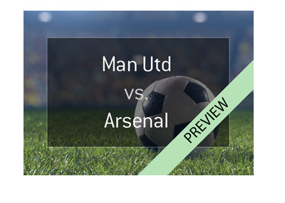 Manchester United vs. Arsenal - Football match preview - Bet on it!