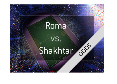 UCL preview and odsd - AS Roma vs. Shakhtar Donetsk - Round of 16 - Who will advance?