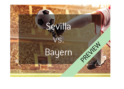 Sevilla vs. Bayern Munich - Champions League preview - 2017/18 season.  Bayern are the favourites.