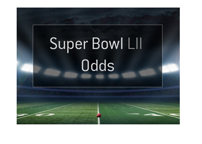 Super Bowl LII - Year 2018 - Odds to win.  Graphic / illustration.