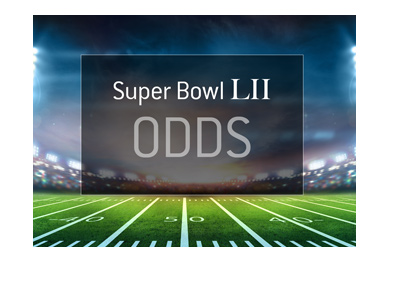 The Odds for the upcoming Super Bowl LII - The favourites to win.
