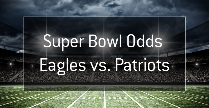 Odds for the upcoming Super Bowl 2018 - New England Patriots vs. Philadelphia Eagles.  Odds to win.  Who is the favourite?