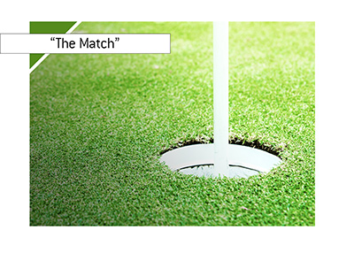 The Match - golfing winner take all game between Tiger Woods and Phil Mickelson.  Bet on it!