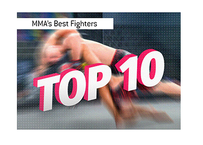 The top 10 Mixed Martial Arts fighers of all time are...