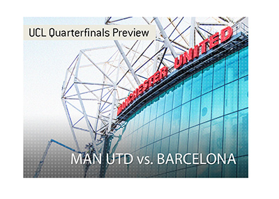 Manchester United vs. Barcelona betting preview.  Champions League quarter finals 2018/19 season.  Bet on it!