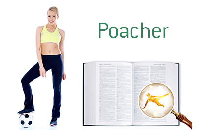 Definition of Poacher - Football Game Dictionary