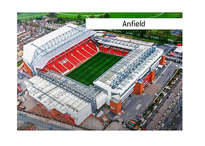 The famous stadium - Anfield - Dictionary entry.  History and other important facts about the home of Liverpool FC.