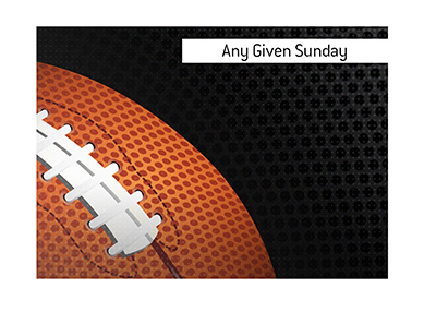 Any Given Sunday - Meaning of the term in football and life in general.  Illustration.