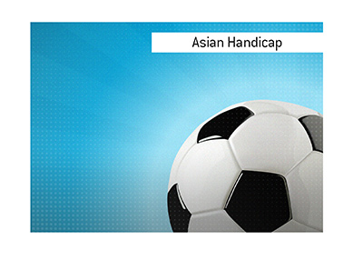 What is the meaning of the betting term Asian Handicap when it comes to sports such as soccer.
