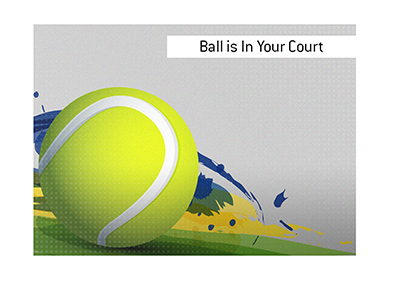 The King explains the meaning and the origin of the popular phrase The Ball is In Your Court.