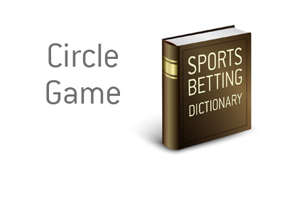 Definition of the term Circle Game in the world of sports betting / wagering.  The Meaning and example.