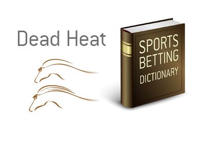 Definition of sports betting term dead heat.  What does it mean? - Illustrated example.