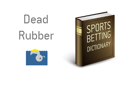 The definition and meaning of the term Dead Rubber, often used in sports.  Example and illustration provided.