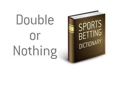 Definition of the term Double or Nothing - Sports Betting Dictionary by King