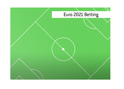 The Euro 2021 betting.  Where and how.  The King explains.