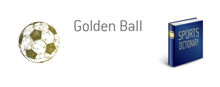 The definition and meaning of the term Golden Ball when it comes to the sport of soccer.  What is this trophy in relation to the FIFA World Cup tournament?