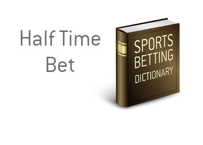 Definition and example of Half Time Bet in sports betting - The King explains the meaning of the term
