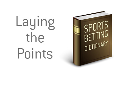The definition and example of the term Laying the Points when it comes to sports betting.