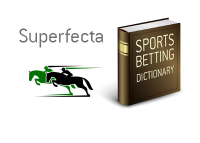 The definition and meaning of the term Superfecta when it comes to the sport of horse racing.  Example and illustration provided.