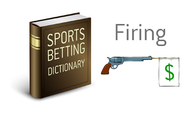 The definition of the term Firing when it comes to placing sports bets.  What is the meaning?>For instance - let's say that New England is playing the Atlanta Falcons in the Super Bowl. Thanks to Tom Brady and the relative inexperience of the Falcons, you feel very comfortable betting a large amount of money on the Patriots. <br />
